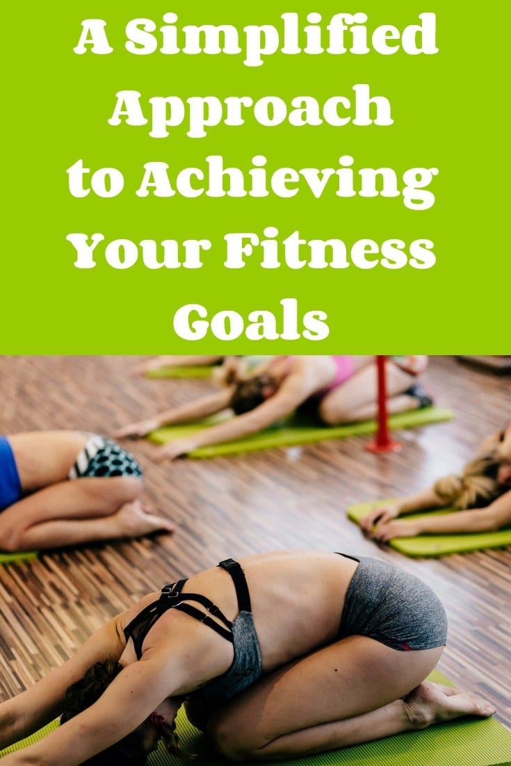 A Simplified Approach to Achieving Your Fitness Goals