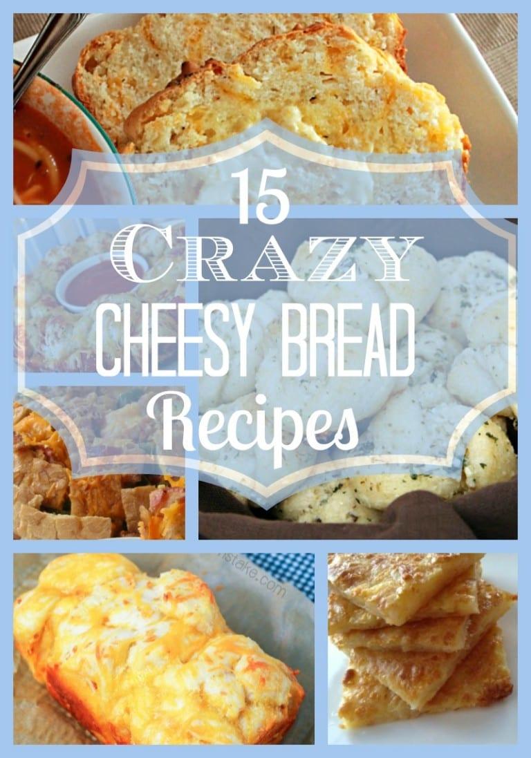 15 Crazy Cheesy Bread Recipes