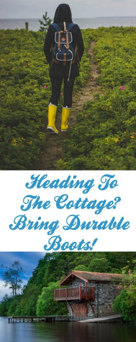 Heading To The Cottage? Bring Durable Boots!