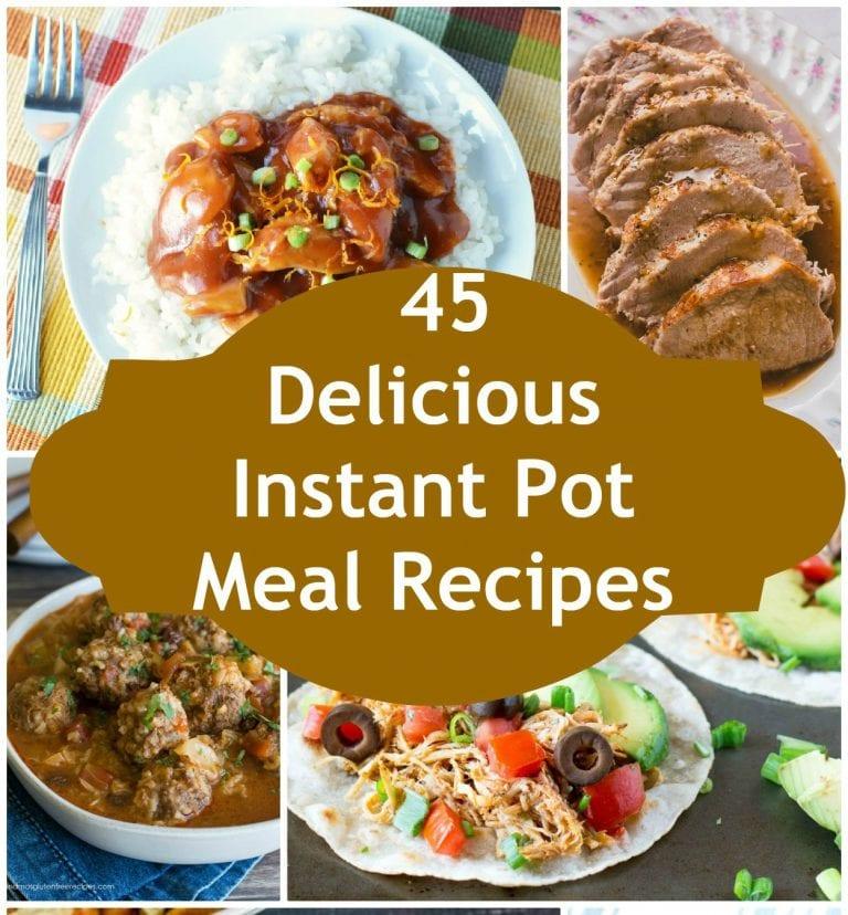 45 Delicious Instant Pot Meal Recipes