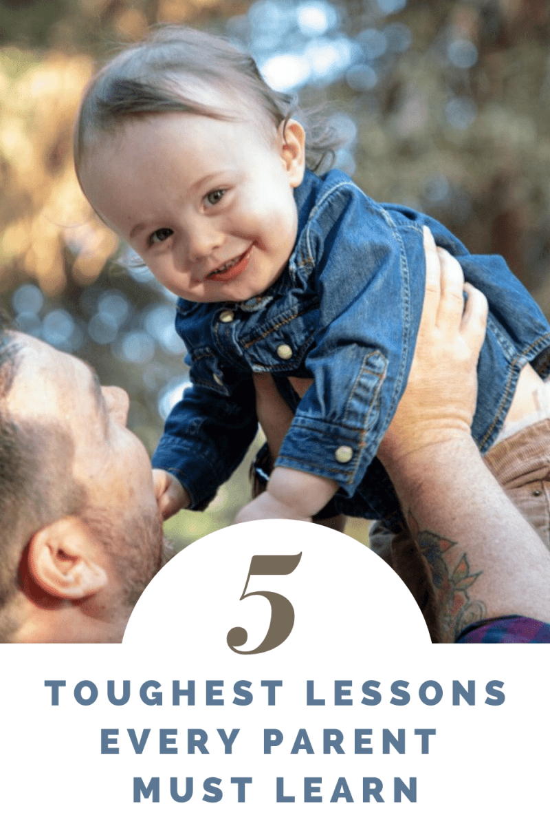 5 Toughest Lessons Every Parent Must Learn