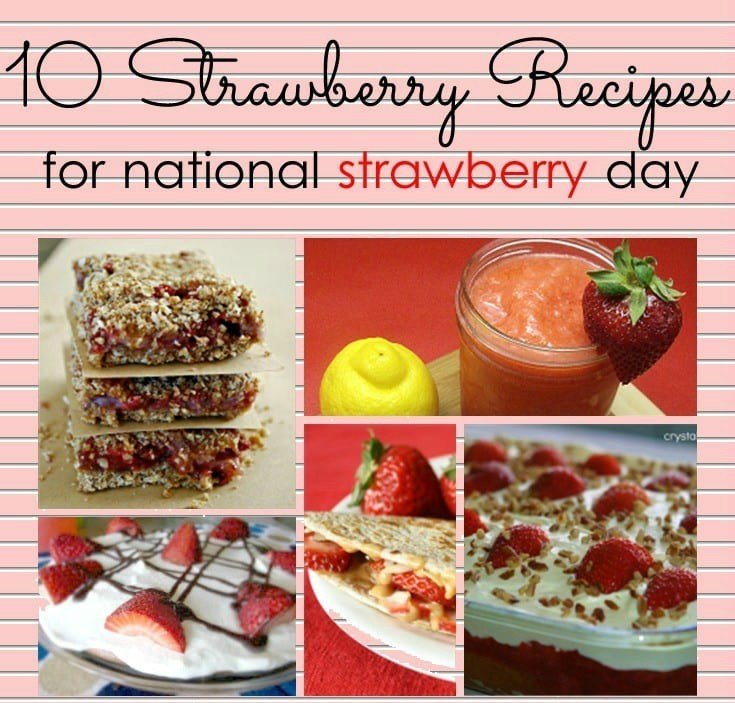 10 Strawberry Recipes for National Strawberry Day