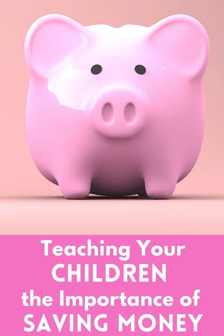 Teaching Your Children the Importance of Saving Money
