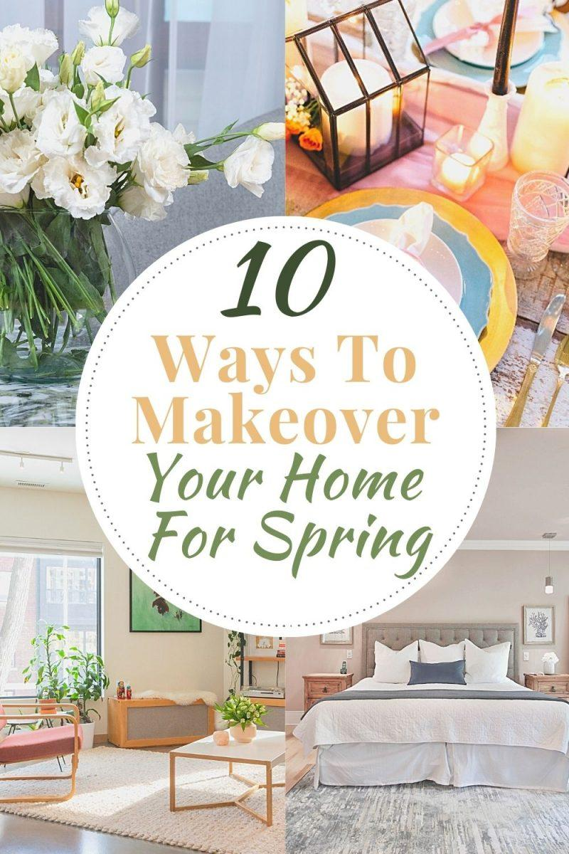 10 Ways To Makeover Your Home For Spring