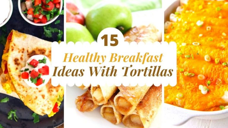 15 Healthy Breakfast Ideas With Tortillas